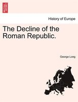 The Decline Of The Roman Republic. - George Long
