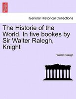 The Historie of the World. In five bookes by Sir Walter Ralegh, Knight VOL. III. - Walter Raleigh