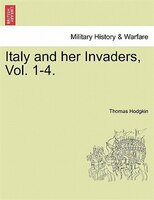 Italy And Her Invaders, Vol. 1-4.