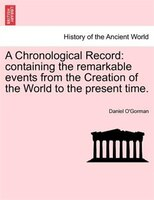 A Chronological Record: Containing The Remarkable Events From The Creation Of The World To The Present Time.