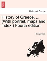 History Of Greece. ... (with Portrait, Maps And Index.) A New Edition. Vol. Vi.
