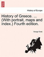 History Of Greece. ... (with Portrait, Maps And Index.) Vol. I,  Fourth Edition.