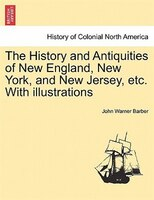 The History And Antiquities Of New England, New York, And New Jersey, Etc. With Illustrations