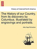 The History Of Our Country, From Its Discovery By Columbus. Illustrated By Engravings And Portraits.