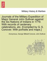Journals Of The Military Expedition Of Major General John Sullivan Against The Six Nations Of Indians In 1779. With Records Of Cen