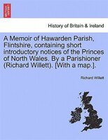 A Memoir Of Hawarden Parish, Flintshire, Containing Short Introductory Notices Of The Princes Of North Wales. By A Parishioner (ri - Richard Willett