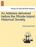 An Address Delivered Before The Rhode-island Historical Society. - Elisha Reynolds Potter