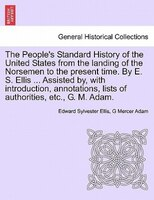 The People's Standard History Of The United States From The Landing Of The Norsemen To The Present Time. By E. S. Ellis - Edward Sylvester Ellis, G Mercer Adam
