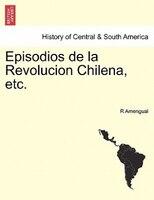 Episodios De La Revolucion Chilena, Etc. - R Amengual
