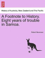 A Footnote To History. Eight Years Of Trouble In Samoa. - Robert Stevenson