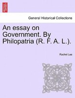 An Essay On Government. By Philopatria (r. F. A. L.). - Rachel Lee