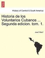 Historia De Los Voluntarios Cubanos ... Segunda Edicion. Tom. 1. - Jose? Ribo?