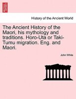 The Ancient History Of The Maori, His Mythology And Traditions. Horo-uta Or Taki-tumu Migration. Eng. And Maori.vol.vi - John White