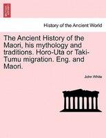 The Ancient History Of The Maori, His Mythology And Traditions. Horo-uta Or Taki-tumu Migration. Eng. And Maori. Vol. V. - John White