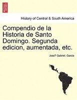 Compendio de la Historia de Santo Domingo. Segunda edicion, aumentada, etc.Tome II. - Jose? Gabriel. Garcia