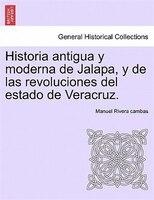 Historia Antigua Y Moderna De Jalapa, Y De Las Revoluciones Del Estado De Veracruz. - Manuel Rivera Cambas