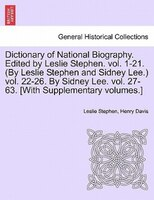 Dictionary Of National Biography. Edited By Leslie Stephen. Vol. 1-21. (by Leslie Stephen And Sidney Lee.) Vol. 22-26. By Sidney L