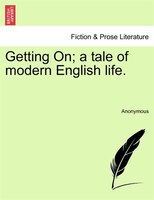 Getting On; A Tale Of Modern English Life. - Anonymous