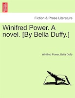 Winifred Power. A Novel. [by Bella Duffy.] - Winifred Power