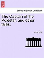 The Captain Of The Polestar, And Other Tales. - Arthur Doyle