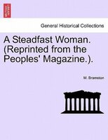 A Steadfast Woman. (reprinted From The Peoples' Magazine.). - M. Bramston