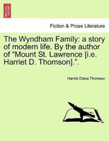 The Wyndham Family: A Story Of Modern Life. By The Author Of Mount St. Lawrence [i.e. Harriet D. Thomson].. - Harriet D. Thomson