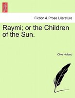 Raymi; Or The Children Of The Sun.