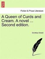 A Queen Of Curds And Cream. A Novel ... Second Edition. - Dorothea Gerard