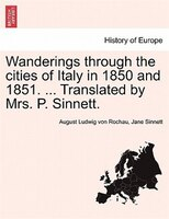 Wanderings Through The Cities Of Italy In 1850 And 1851. ... Translated By Mrs. P. Sinnett.