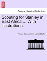 Scouting For Stanley In East Africa ... With Illustrations.