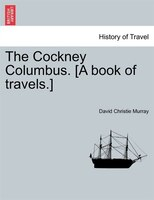 The Cockney Columbus. [a Book Of Travels.] - David Christie Murray