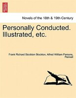 Personally Conducted. Illustrated, Etc. - Frank Richard Stockton Stockton, Alfred William Parsons, Pennell