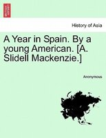 A Year In Spain. By A Young American. [a. Slidell Mackenzie.] Vol. I - Anonymous
