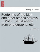 Footprints Of The Lion, And Other Stories Of Travel ... With ... Illustrations From Photographs, Etc. - John Blaksley