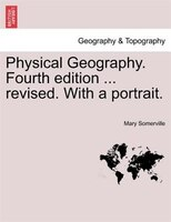 Physical Geography. Fourth Edition ... Revised. With A Portrait.