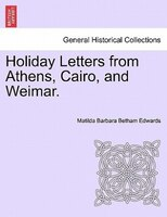 Holiday Letters From Athens, Cairo, And Weimar.