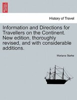 Information And Directions For Travellers On The Continent. New Edition, Thoroughly Revised, And With Considerable Additions.