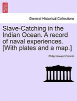 Slave-catching In The Indian Ocean. A Record Of Naval Experiences. [with Plates And A Map.]