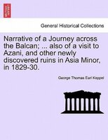 Narrative Of A Journey Across The Balcan; ... Also Of A Visit To Azani, And Other Newly Discovered Ruins In Asia Minor, In 1829-30