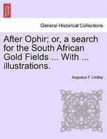 After Ophir; Or, A Search For The South African Gold Fields ... With ... Illustrations.