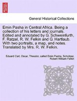 Emin Pasha In Central Africa. Being A Collection Of His Letters And Journals. Edited And Annotated By G. Schweinfurth, F. Ratzel,
