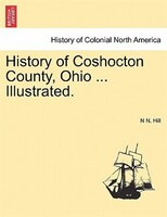 History Of Coshocton County, Ohio ... Illustrated.