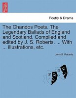 The Chandos Poets. The Legendary Ballads Of England And Scotland. Compiled And Edited By J. S. Roberts. ... With ... Illustrations