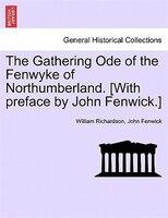 The Gathering Ode Of The Fenwyke Of Northumberland. [with Preface By John Fenwick.] - William Richardson, John Fenwick