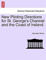 New Piloting Directions For St. George's Channel And The Coast Of Ireland. - Alexander Nimmo
