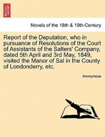 Report Of The Deputation, Who In Pursuance Of Resolutions Of The Court Of Assistants Of The Salters' Company, Dated 5th - Anonymous