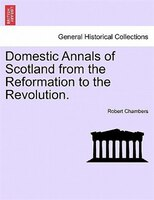 Domestic Annals of Scotland from the Reformation to the Revolution. VOLUME II - Robert Chambers