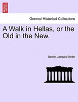 A Walk In Hellas, Or The Old In The New. - Denton Jacques Snider