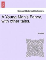 A Young Man's Fancy, With Other Tales. - Forrester