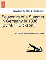Souvenirs Of A Summer In Germany In 1836. [by M. F. Dickson.] - Anonymous, Maria Frances Smith Dickson